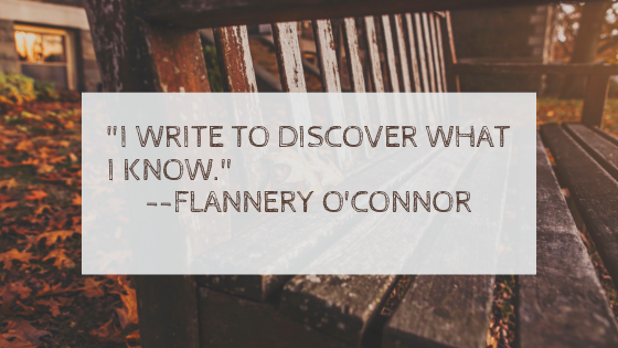 _i write to discover what i know._ --flannery o'connor